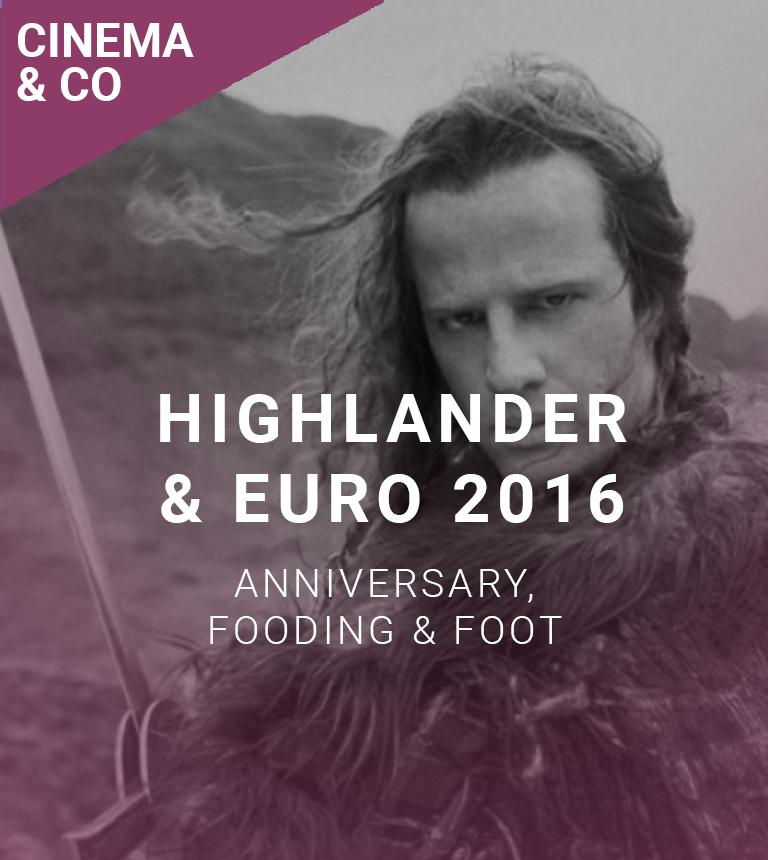 30th Anniversary Highlander & Finale de l'Euro 2016