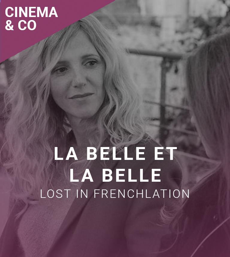 LOST IN FRENCHLATION : La Belle et la Belle + rencontre avec l'équipe du film
