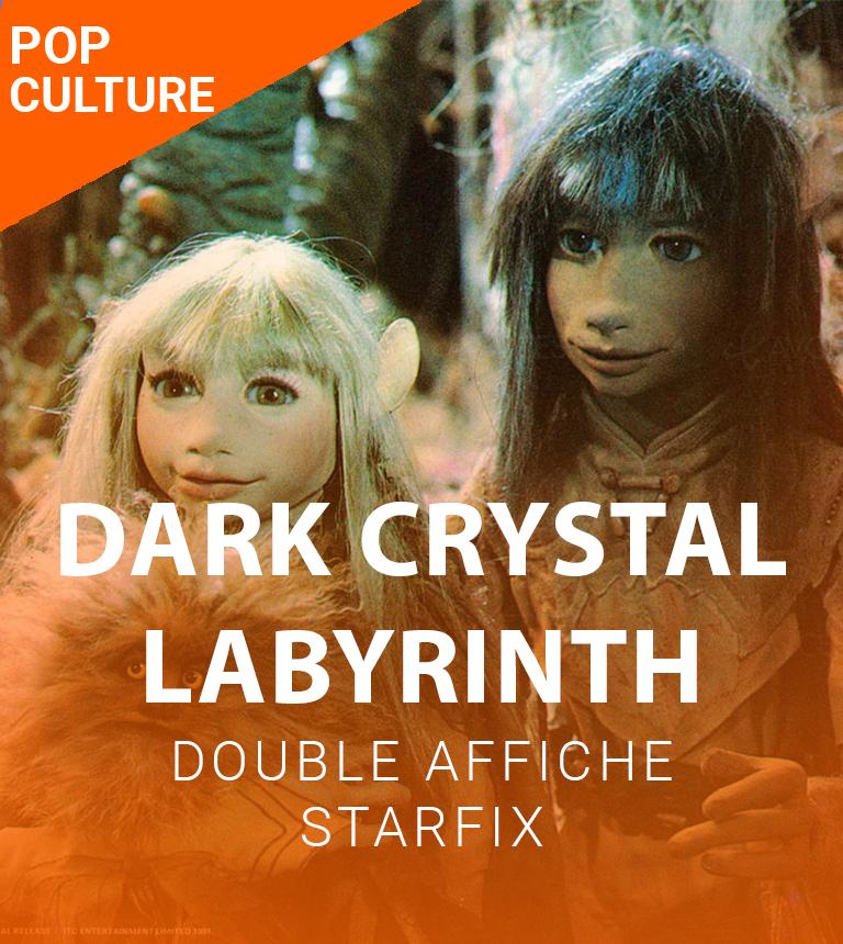 Double affiche STARFIX : Dark Crystal + Labyrinth