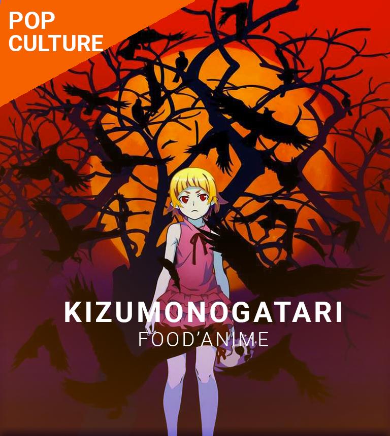 FOOD'ANIME : Kizumonogatari