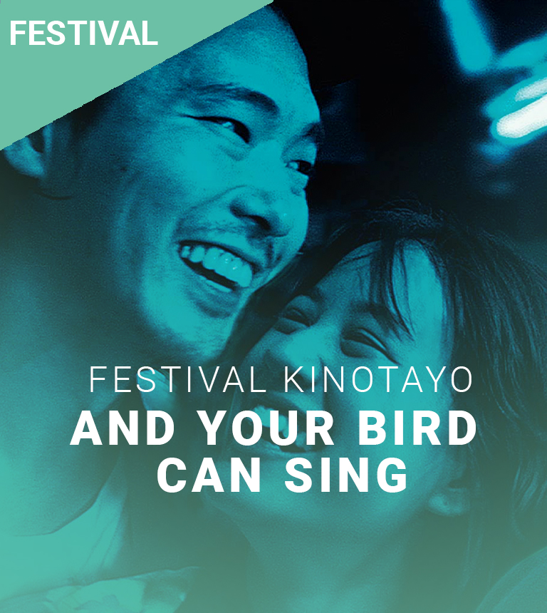 And your bird can sing – Festival Kinotayo