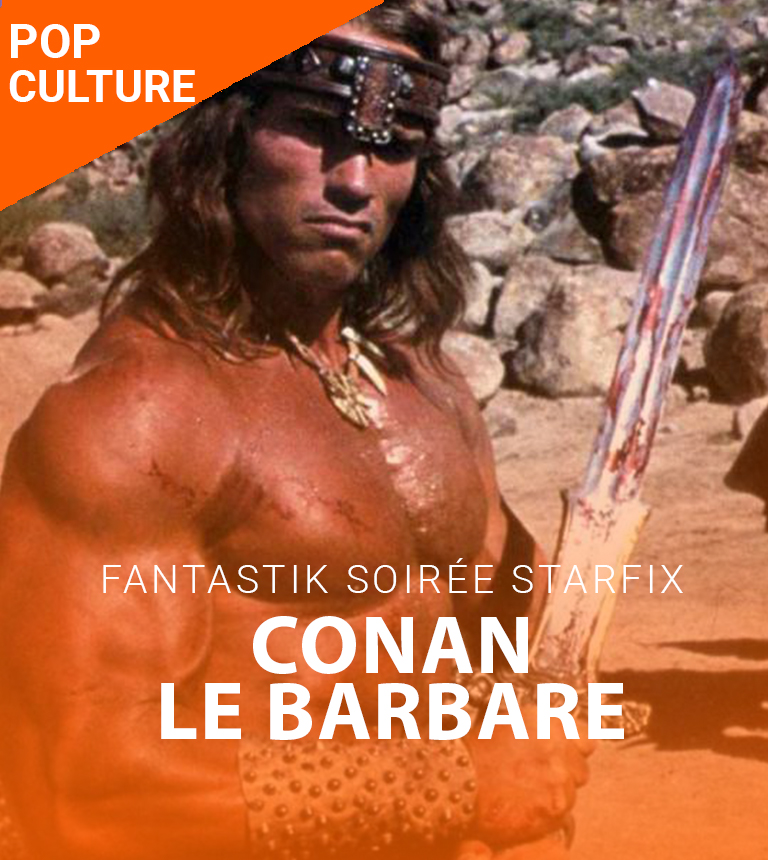 Fantastik soirée Starfix – Conan le barbare